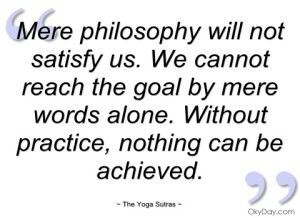 mere-philosophy-will-not-satisfy-us-the-yoga-sutras